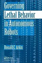 Governing Lethal Behavior in Autonomous…