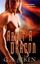About A Dragon (Dragon Kin, Book 2) by G. A.…