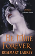 Be Mine Forever by Rosemary Laurey