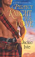 A Perfect Knight For Love by Jackie Ivie