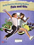 Body Fuel for Healthy Bodies Fats and Oils…