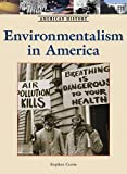 Currie, Stephen: Environmentalism in America (American History (Lucent Hardcover))