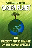 Kotke, William H.: Garden Planet: The Present Phase Change of the Human Species