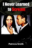 Smith, Patricia: I Never Learned to Scream