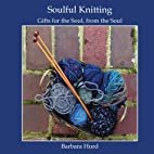 Soulful Knitting: Gifts for the Soul, from…
