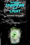 Watson, Thomas: Between Shadows and Light