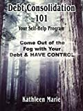 Kathleen McEwen: Debt Consolidation 101: Your Self-Help Program