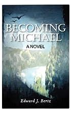 Becoming Michael: A Novel by Edward Bertz