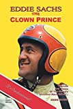 Miller, Dennis: Eddie Sachs: The Clown Prince of Racing: The Life And Times Of The World's Greatest Race Driver