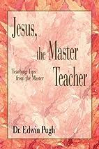 Jesus, the Master Teacher: Teaching Tips…