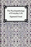Freud, Sigmund: The Psychopathology of Everyday Life