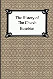 Eusebius: The History of the Church: The Church History of Eusebius