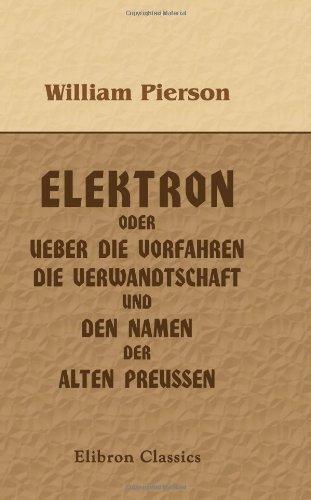 elektron-oder-ueber-die-vorfahren-die-verwandtschaft-und-den-namen-der-alten-preussen-ein-beitrag-zur-altesten-geschichte-des-landes-preussen