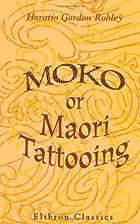 Moko; or, Maori Tattooing: With 180…