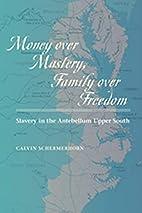 Money over Mastery, Family over Freedom:…