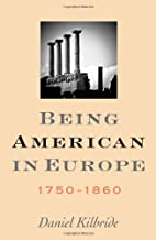 Being American in Europe, 1750-1860 by…