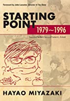 Starting Point: 1979-1996 by Hayao Miyazaki