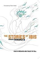 The Stories of Ibis by Hiroshi Yamamoto