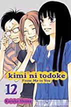 Kimi ni Todoke: From Me to You, Vol. 12 by…