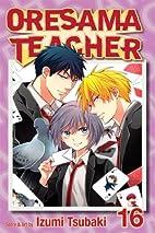 Oresama Teacher, Volume 16 by Izumi Tsubaki