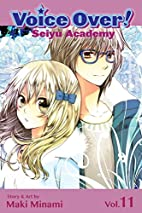 Voice Over!: Seiyu Academy, Vol. 11 by Maki…