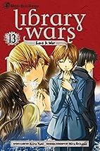 Library Wars: Love & War, Vol. 13 by Kiiro…