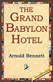 Bennett, Arnold: The Grand Babylon Hotel