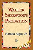 Horatio Alger: Walter Sherwood's Probation