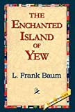Baum, L. Frank: The Enchanted Island of Yew