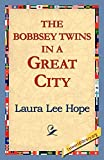 Hope, Laura Lee: The Bobbsey Twins in a Great City
