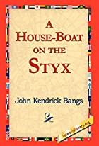 A House-Boat on the Styx by John Kendrick…