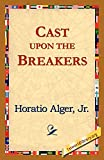 Alger, Horatio: Cast upon the Breakers