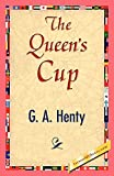 Henty, G. A.: The Queen&#39;s Cup