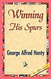 Henty, G. A.: Winning His Spurs: A Tale of the Crusades