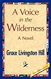 Hill, Grace L.: A Voice in the Wilderness