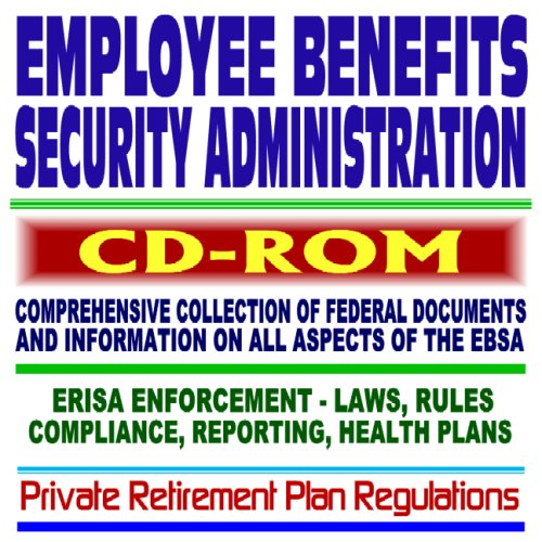 employee-benefits-security-administration-ebsa-essential-guide-erisa-enforcement-cobra-401k-pensions-retirement-and-health-plans-laws-rules-compliance-cd-rom