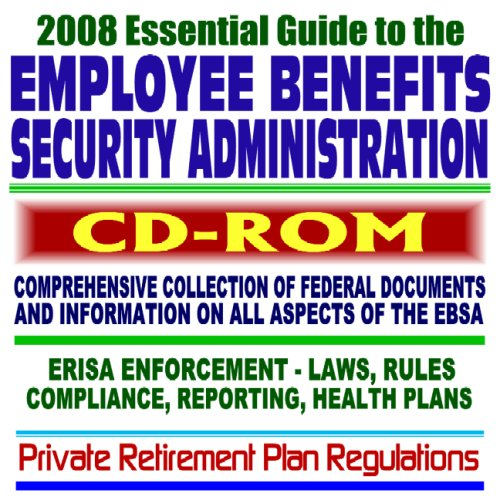 2008-essential-guide-to-the-employee-benefits-security-administration-ebsa-erisa-cobra-401k-pensions-retirement-and-health-plans-laws-rules-compliance-cd-rom