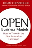 Chesbrough, Henry: Open Business Models: How to Thrive in the New Innovation Landscape