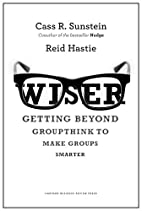 Wiser: Getting Beyond Groupthink to Make…