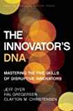 Dyer, Jeff: The Innovator's DNA: Mastering the Five Skills of Disruptive Innovators