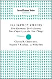 Christensen, Clayton M.: Innovation Killers: How Financial Tools Destroy Your Capacity to Do New Things (Harvard Business Review Classics)
