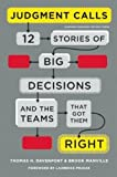 Davenport, Thomas H.: Judgment Calls: Twelve Stories of Big Decisions and the Teams That Got Them Right