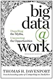 Davenport, Thomas H.: Big Data at Work: Dispelling the Myths, Uncovering the Opportunities