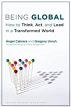 Being Global: How to Think, Act, and Lead in…