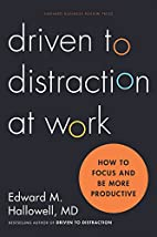 Driven to Distraction at Work: How to Focus…