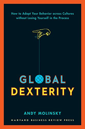 global-dexterity-how-to-adapt-your-behavior-across-cultures-without-losing-yourself-in-the-process