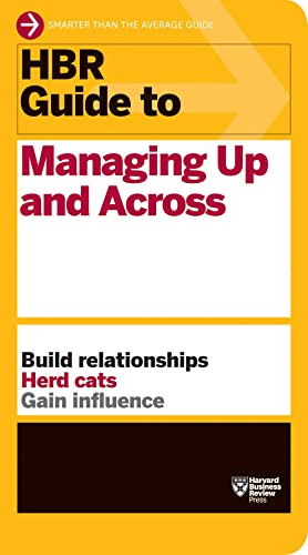 hbr-guide-to-managing-up-and-across-hbr-guide-series