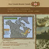 Nelson, Sheila: Conflicts, Changes, And Confederation, 1770-1867