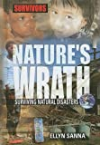 Sanna, Ellyn: Nature's Wrath: Surviving Natural Disasters (Survivors: Ordinary People, Extraordinary Circumstances)