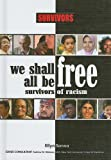 Sanna, Ellyn: We Shall All Be Free: Survivors of Racism (Survivors: Ordinary People, Extraordinary Circumstances)